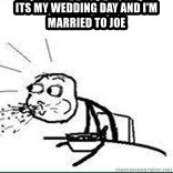 Cereal Guy Spit - Its my wedding day and I'm married to Joe