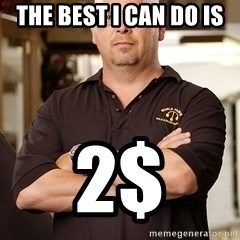 Pawn Stars Rick - The best i can do is  2$
