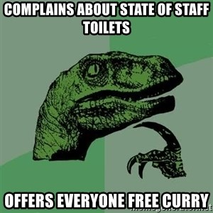 Raptor - complains about state of staff toilets offers everyone free curry