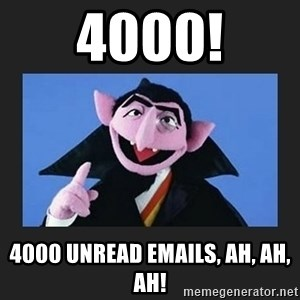 The Count from Sesame Street - 4000! 4000 unread emails, ah, ah, ah!