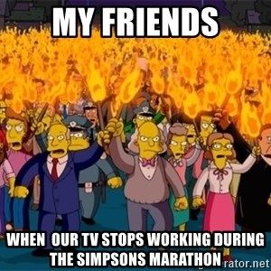 simpsons anger mob - My Friends When  our TV stops working during the Simpsons marathon