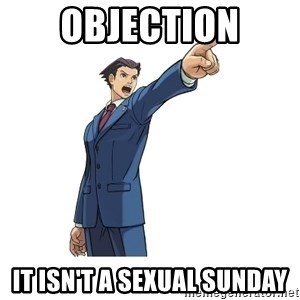 OBJECTION - objection it isn't a Sexual Sunday