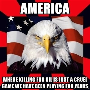 Bald Eagle - america where killing for oil is just a cruel game we have been playing for years