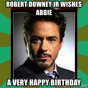 Tony Stark iron - Robert Downey Jr wishes Abbie  a very happy birthday