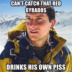 Bear Grylls Loneliness - can't catch that red gyrados drinks his own piss
