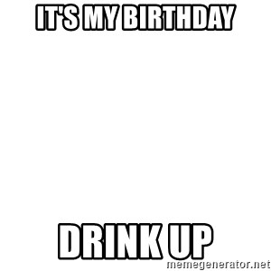 Blank Template - it's my birthday drink up