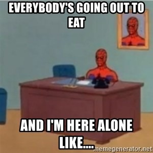 60s spiderman behind desk - Everybody's going out to eat And I'm here alone like....