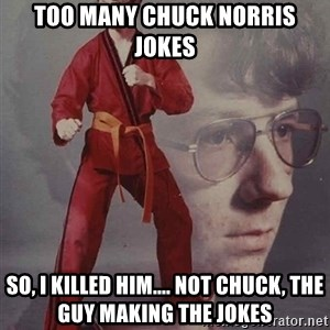 PTSD Karate Kyle - Too many Chuck Norris jokes So, I killed him.... not Chuck, the guy making the jokes