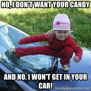 Angry Karate Girl - No, I don't want your candy And no, I won't get in your car!
