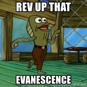 Rev Up Those Fryers - Rev up that Evanescence