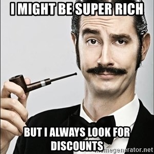 Rich Guy - I might be super rich But I always look for discounts