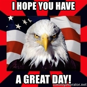 Bald Eagle - I HOPE YOU HAVE A GREAT DAY!