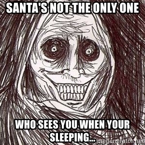 Never alone ghost - Santa's not the only one who sees you when your sleeping...