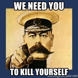 your country needs you - we need you to kill yourself