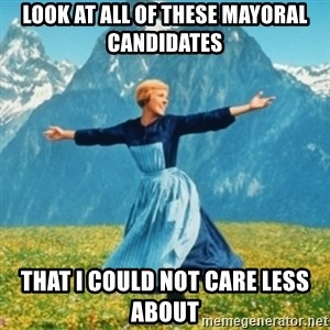 Sound Of Music Lady - Look at all of these mayoral candidates That I could not care less about