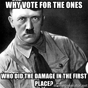Hitler Advice - Why Vote for The ones Who did the damage in the First place?