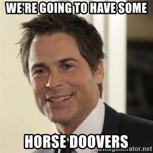 Chris Traeger - we're going to have some horse doovers