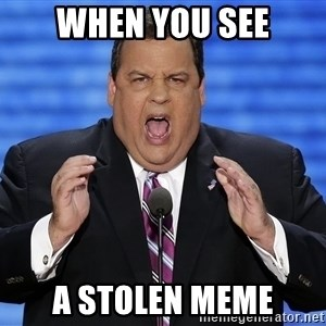 Hungry Chris Christie - when you see A STOLEN MEME