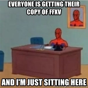 60s spiderman behind desk - Everyone is getting their copy of FFXV And I'M just sitting here