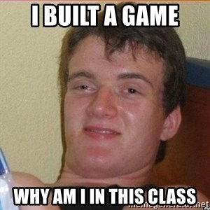 High 10 guy - I built a game why am I in this class