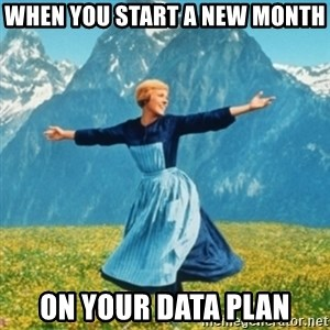 Sound Of Music Lady - When you start a new month ON your data plan