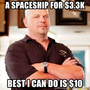 Rick Harrison - a spaceship for $3.3k  best i can do is $10