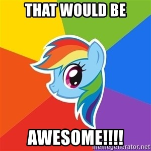 Rainbow Dash - That Would be AWESOME!!!!