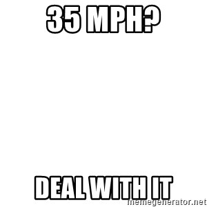 Deal With It - 35 MPH? DEAL WITH IT
