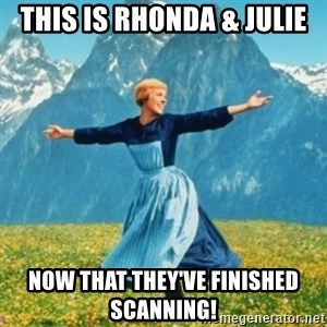 Sound Of Music Lady - This is Rhonda & Julie Now that they've finished scanning!