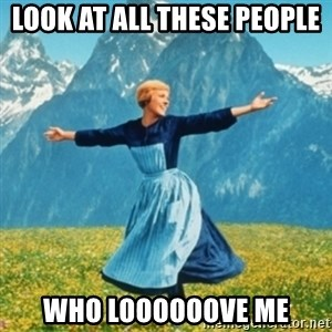 Sound Of Music Lady - Look at all these people who loooooove me