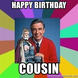 mr rogers  - Happy Birthday Cousin