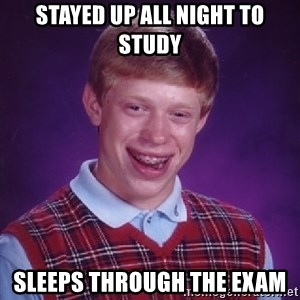 Bad Luck Brian - stayed up all night to study sleeps through the exam