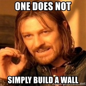 One Does Not Simply - one does not simply build a wall
