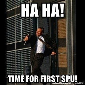 HAHA TIME FOR GUY - HA HA! TIME FOR FIRST SPU!
