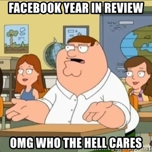 omg who the hell cares? - Facebook year in review Omg who the hell cares