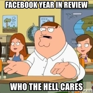 omg who the hell cares? - Facebook year in review Who the hell cares