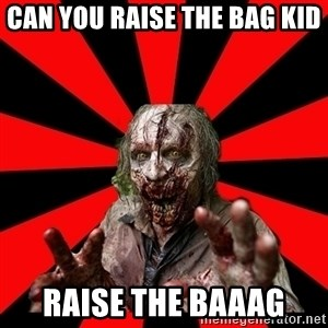 Zombie - Can you raise the bag kid Raise the baaag