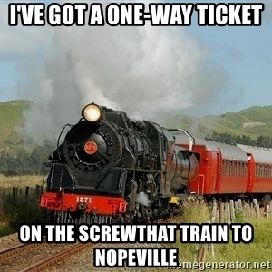 Success Train - I've got a one-way ticket on the screwthat train to nopeville
