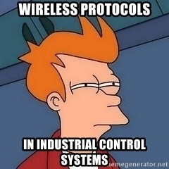 Fry squint - Wireless protocols in industrial control systems
