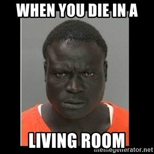 scary black man - When you die in a  living room