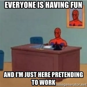 60s spiderman behind desk - Everyone is having fun and I'm just here pretending to work
