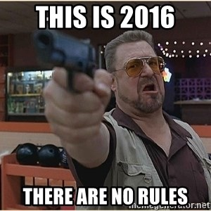 WalterGun - this is 2016 there are no rules