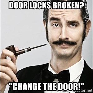"Rich Guy - Door locks broken? ""Change the door!"""