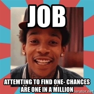 wiz khalifa - job attemting to find one- chances are one in a million