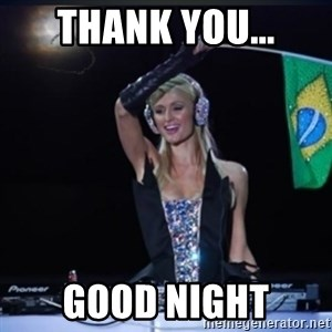paris hilton dj - Thank you... Good night