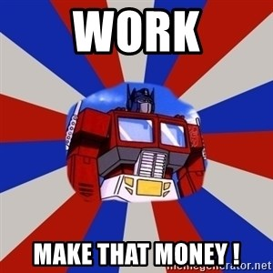 Optimus Prime - Work Make that money !