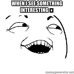 Yeah sure - When I see something interesting 😅