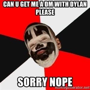 Insane Clown Posse - CAN U GET ME A DM WITH DYLAN PLEASE SORRY NOPE
