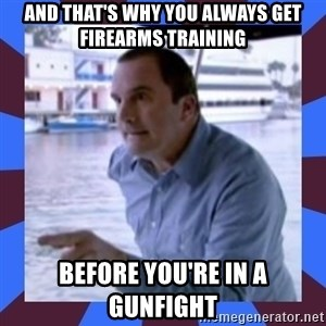 J walter weatherman - And that's why you always get firearms training Before you're in a gunfight