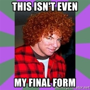 Carrot Top - This isn't even My final form